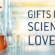 Gifts for Science Lovers