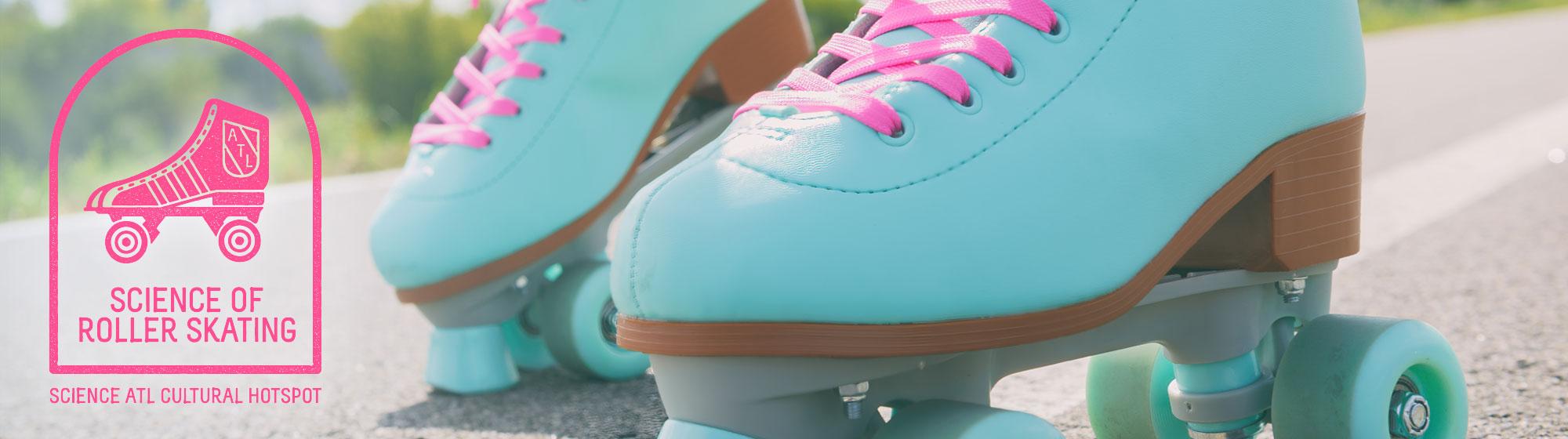 Science of Roller Skating | Science ATL Cultural Hotspot
